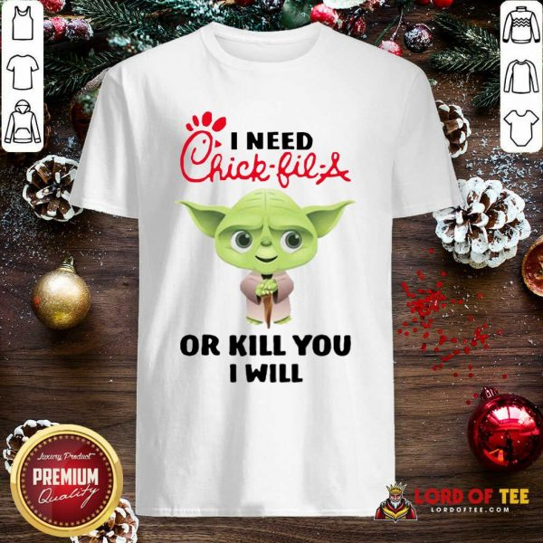 Baby Yoda I Need A Chick-Fil-A Or Kill You I Will Shirt - Design By Lordoftee.com