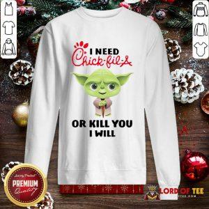 Baby Yoda I Need A Chick-Fil-A Or Kill You I Will SweatShirt - Design By Lordoftee.com