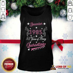 December 1985 35 Years Of Being Quarantine 35th Birthday Tank Top - Design By Lordoftee.com