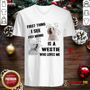 First Thing I See Every Morning Is A Westie Who Loves Me V-neck-Design By Lordoftee.com