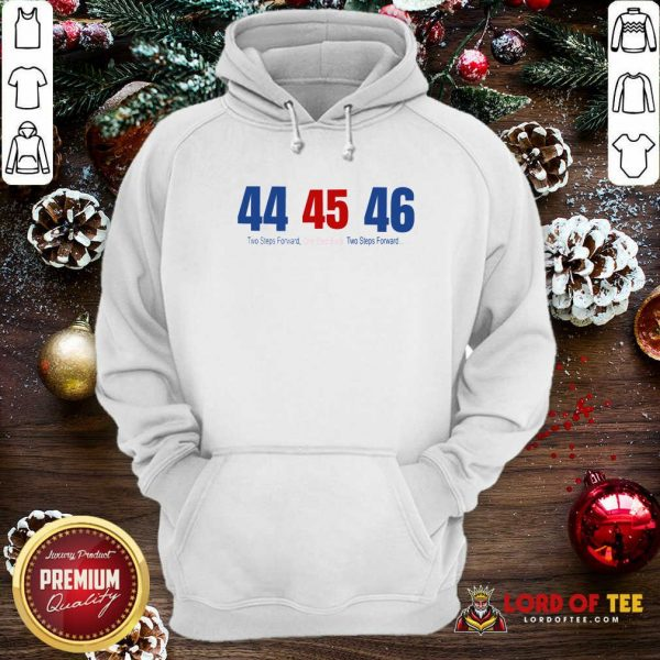 44 45 46 Two Steps Forward One Step Back Two Steps Forward Elect Hoodie - Design By Lordoftee.com