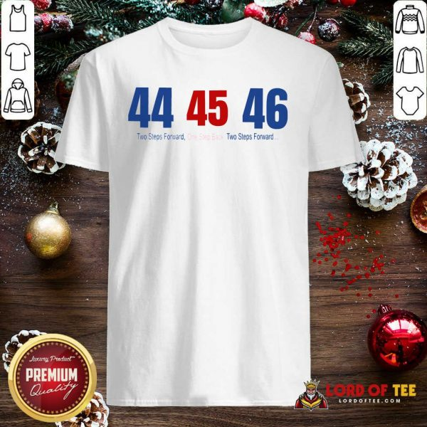 44 45 46 Two Steps Forward One Step Back Two Steps Forward Elect Shirt - Design By Lordoftee.com