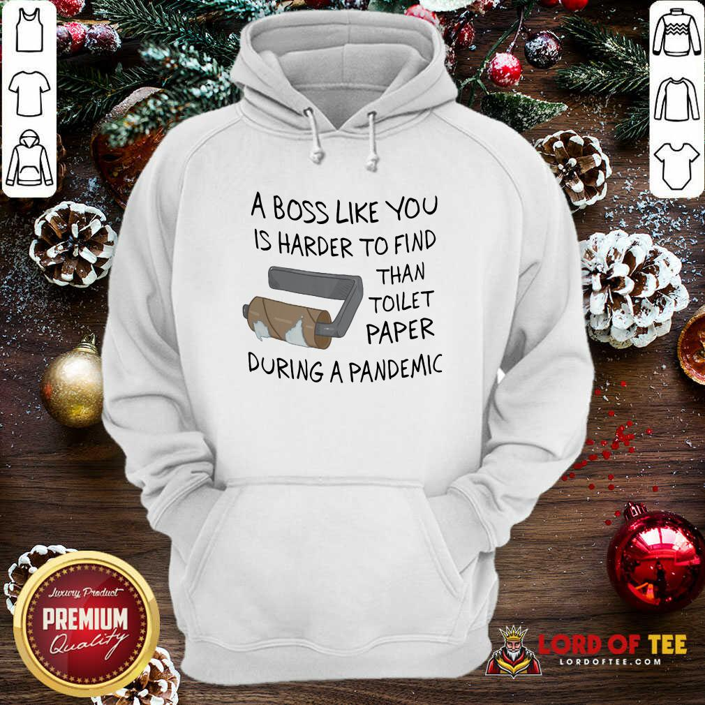 A Boss Like You Is Harder To Find Than Toilet Paper During A Pandemic Hoodie-Design By Lordoftee.com