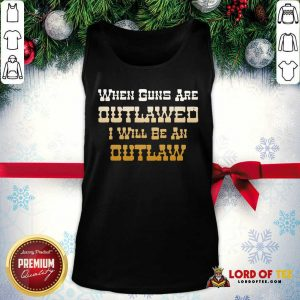 When Guns Are Outlawed I Will Be An Outlaw Tank Top-Design By Lordoftee.com