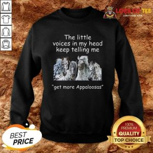 The Little Voices In My Head Keep Telling Me Get More Appaloosas Horses Sweatshirt - Desisn By Lordoftee.com