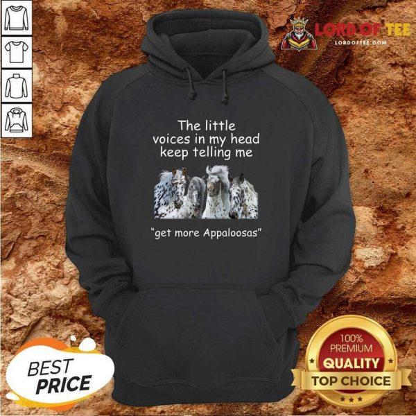 The Little Voices In My Head Keep Telling Me Get More Appaloosas Horses Hoodie - Desisn By Lordoftee.com