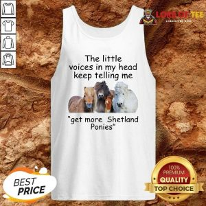 The Little Voices In My Head Keep Telling Me Get More Shetland Ponies Horses Tank Top - Desisn By Lordoftee.com