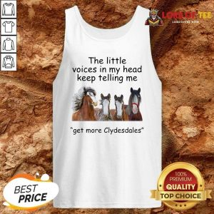 The Little Voices In My Head Keep Telling Me Get More Clydesdales Horses Tank Top - Desisn By Lordoftee.com