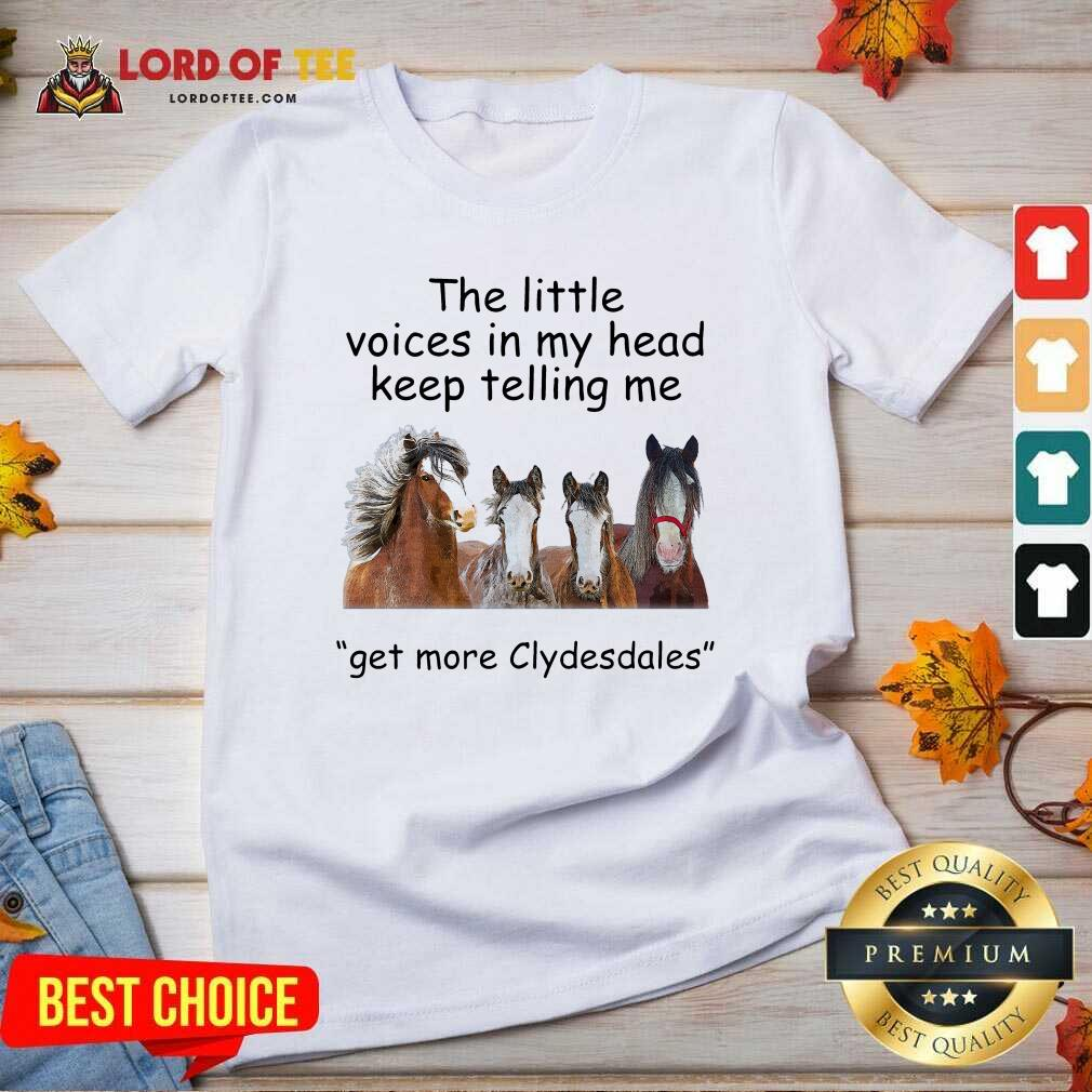 The Little Voices In My Head Keep Telling Me Get More Clydesdales Horses V-neck - Desisn By Lordoftee.com