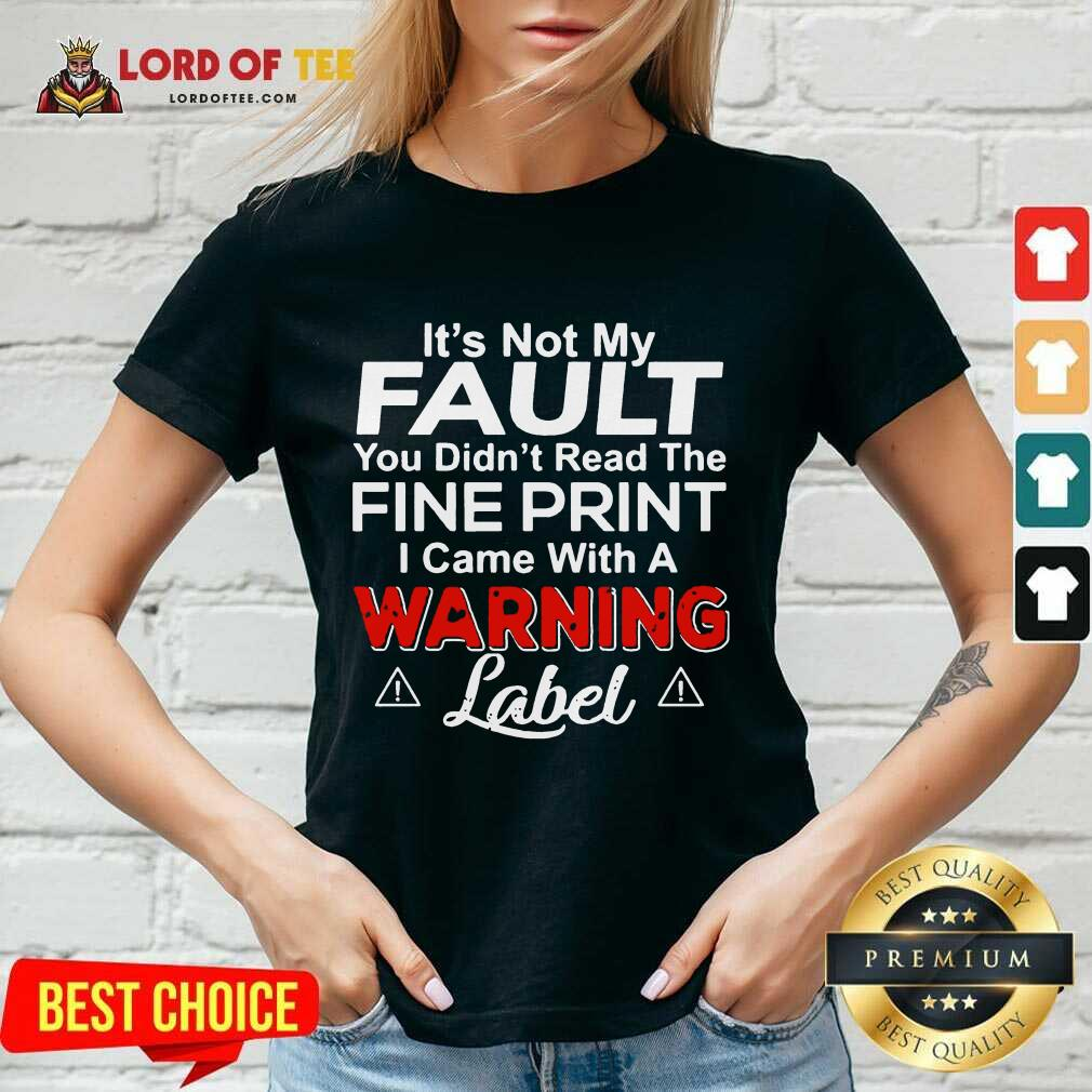 Its Not My Fault You Didn't Read The Fine Print I Came With A Warning Label V-neck