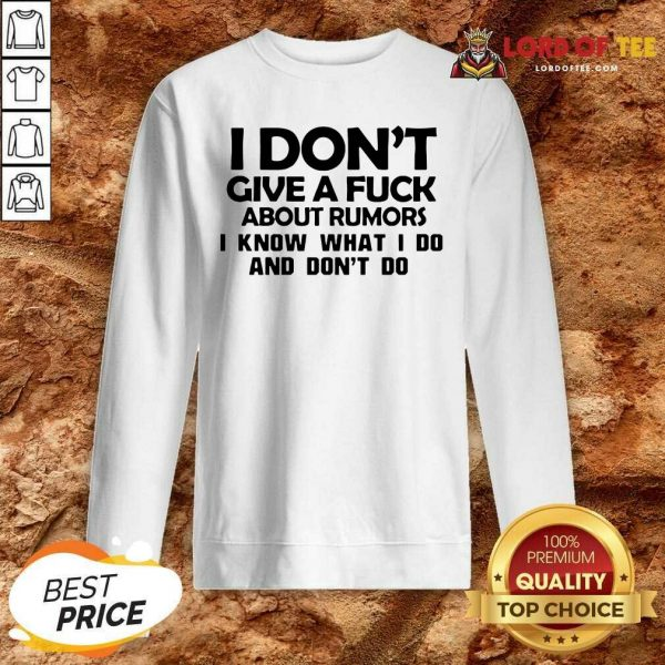 I Dont Give A Fuck About Rumors I Know What I Do And Dont Do Sweatshirt - Desisn By Lordoftee.com