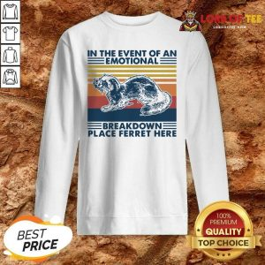 In The Event Of An Emotional Breakdown Place Ferret Here Vintage Sweatshirt - Desisn By Lordoftee.com
