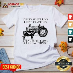 Thats What I Do I Ride Tractors I Play With Cows And I Know Things V-neck - Desisn By Lordoftee.com