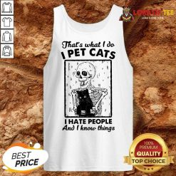 Skeleton Hug Cat Thats What I Do I Pet Cats I Hate People And I Know Things Tank Top