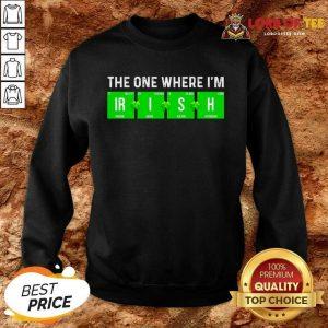 The One Where Im Irish Chemistry St Patricks Day Sweatshirt