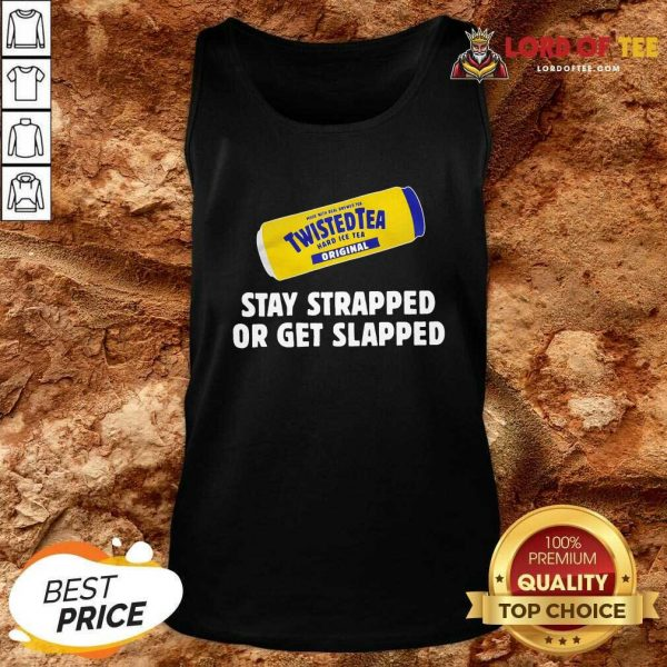 Twisted Tea Stay Strapped Or Get Slapped Tank Top - Desisn By Lordoftee.com