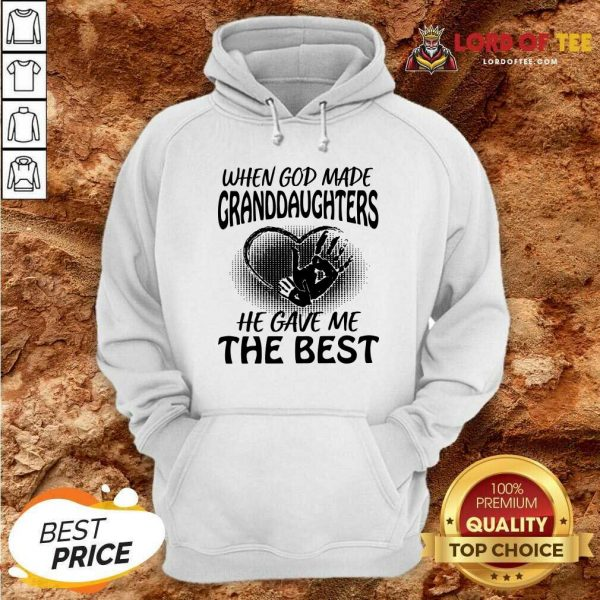 When God Made Granddaughters He Gave Me The Best Hoodie - Desisn By Lordoftee.com