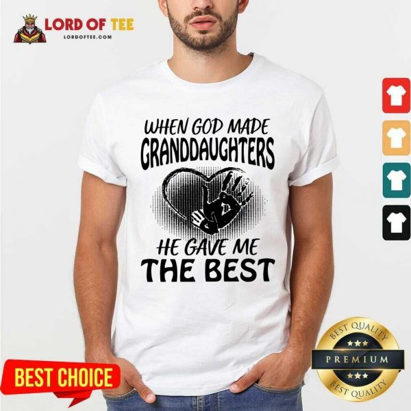When God Made Granddaughters He Gave Me The Best Shirt - Desisn By Lordoftee.com