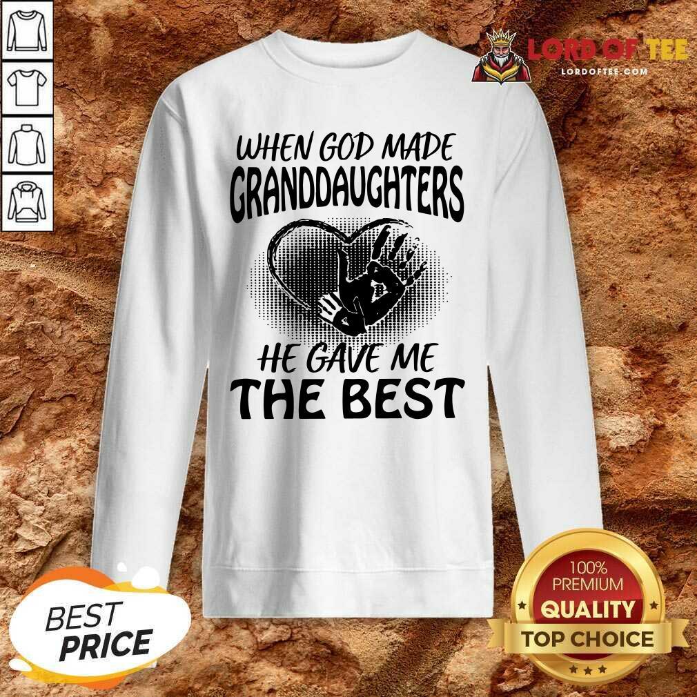 When God Made Granddaughters He Gave Me The Best Sweatshirt - Desisn By Lordoftee.com