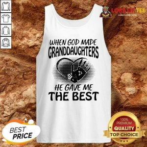 When God Made Granddaughters He Gave Me The Best Tank Top - Desisn By Lordoftee.com