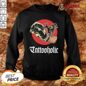 Tattooholic Sweatshirt - Desisn By Lordoftee.com