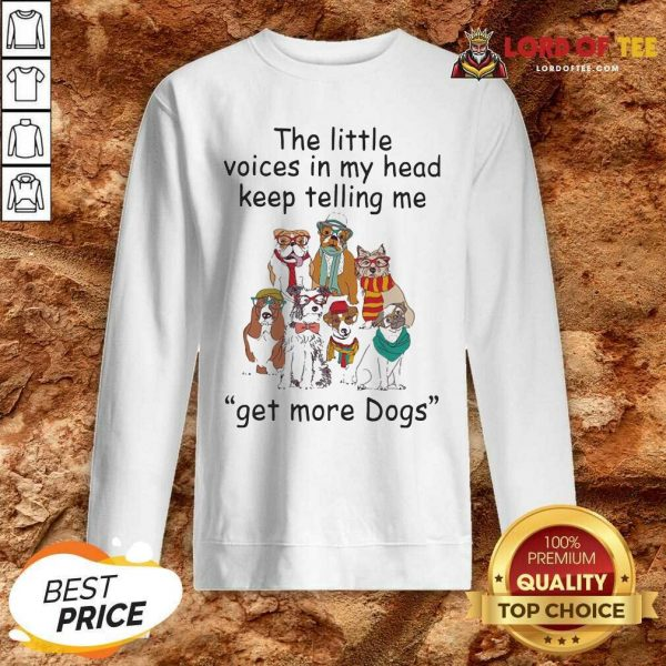 The Little Voice In My Head Keep Telling Me Get More Dogs Sweatshirt - Desisn By Lordoftee.com
