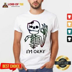 Especial Hot Skeleton I Am Okay Shirt