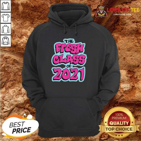 Perfect The Fresh Class Of 2021 Hoodie