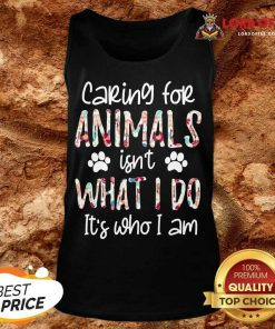 Top Caring For Animals Who I Am Tank Top