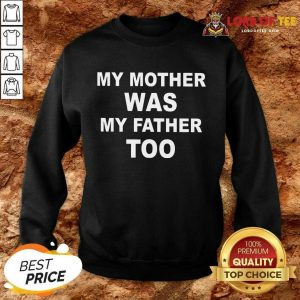 Top My Mother Was My Father Too Sweatshirt