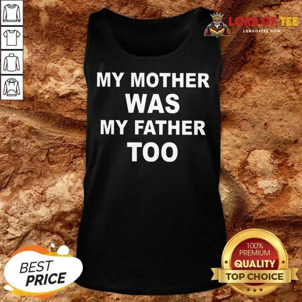 Top My Mother Was My Father Too Tank Top