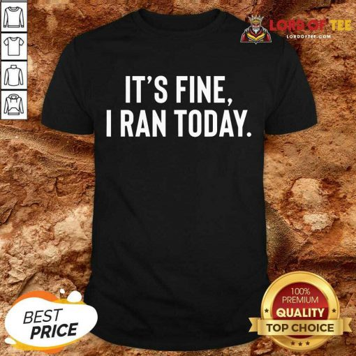 Awesome It's Fine I Ran Today Shirt