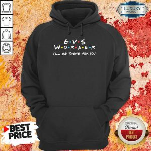 Fantastic EVS Worker I'Ll Be There For You Hoodie