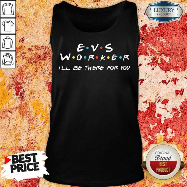 Fantastic EVS Worker I'Ll Be There For You Tank Top