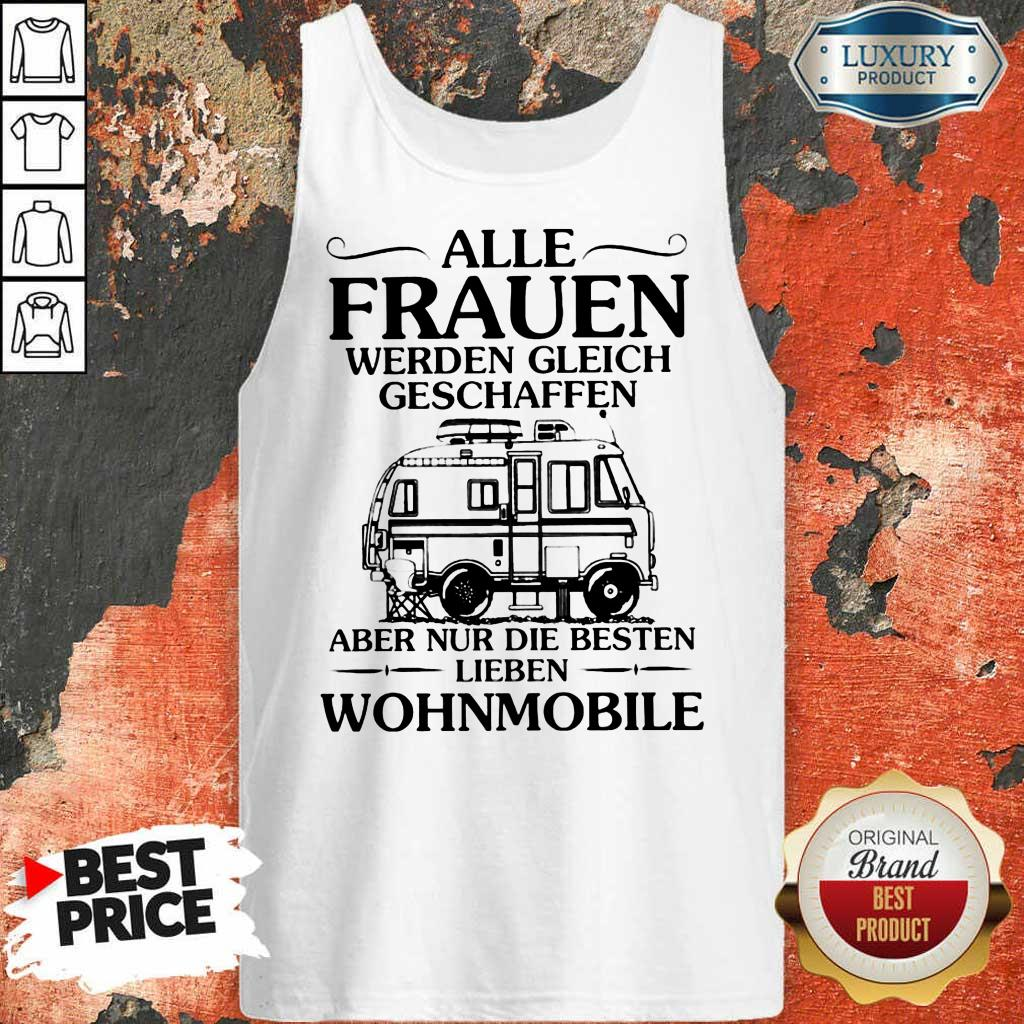 Funny Alle Frauen Werden Gleich Geschaffen Camping Wohnmobile Tank Top