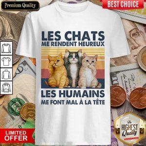 Funny Cat Les Chats Me Rendent Heureux Les Humains Shirt