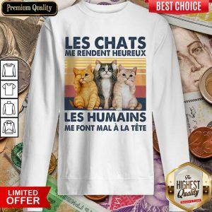 Funny Cat Les Chats Me Rendent Heureux Les Humains Sweashirt
