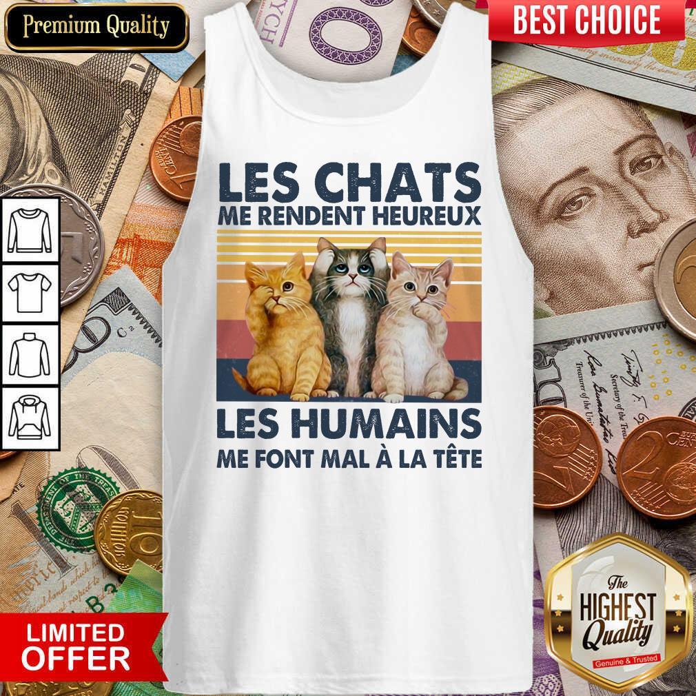 Funny Cat Les Chats Me Rendent Heureux Les Humains  Tank Top