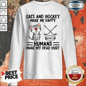 Funny Cats And Hockey Make Me Happy Humans Make My Head Hurt Sweashirt