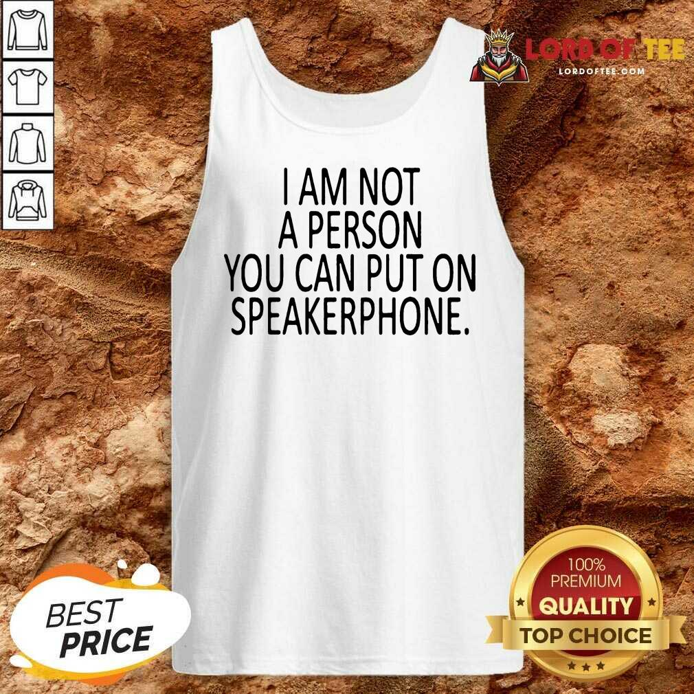 Funny I Am Not A Person You Can Put On Speakerphone Tank Top