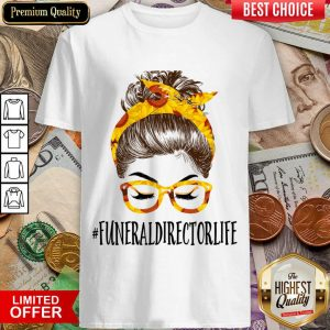 Funny Messy Hair Bun Funeral Director Life Sunflowers Shirt