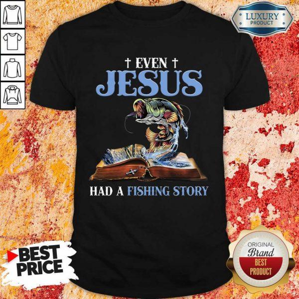 Good Even Jesus Had A Fishing Story Shirt