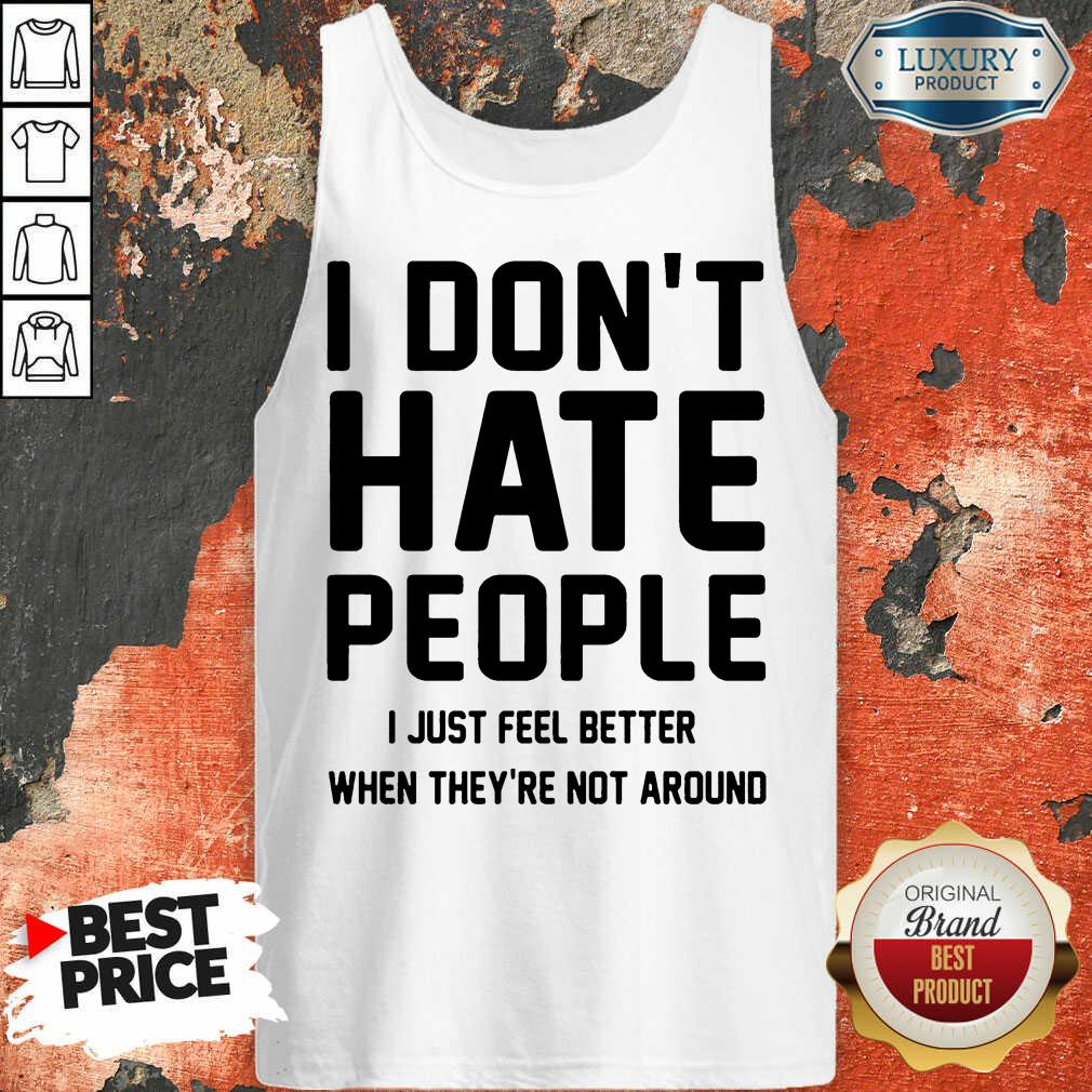 Good I Don't Hate People I Just Feel Better When They're Not Around Tank Top