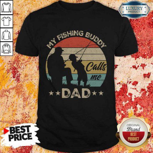Good My Fishing Buddy Calls Me Dad Shirt