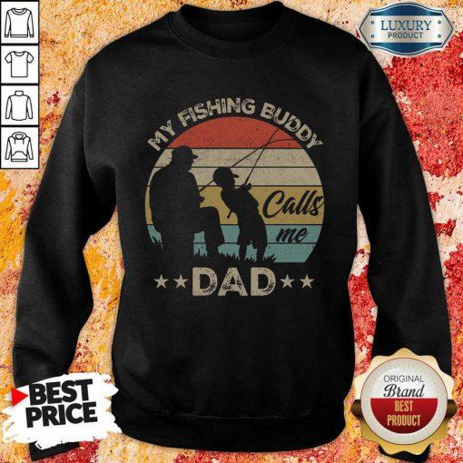 Good My Fishing Buddy Calls Me Dad Sweashirt