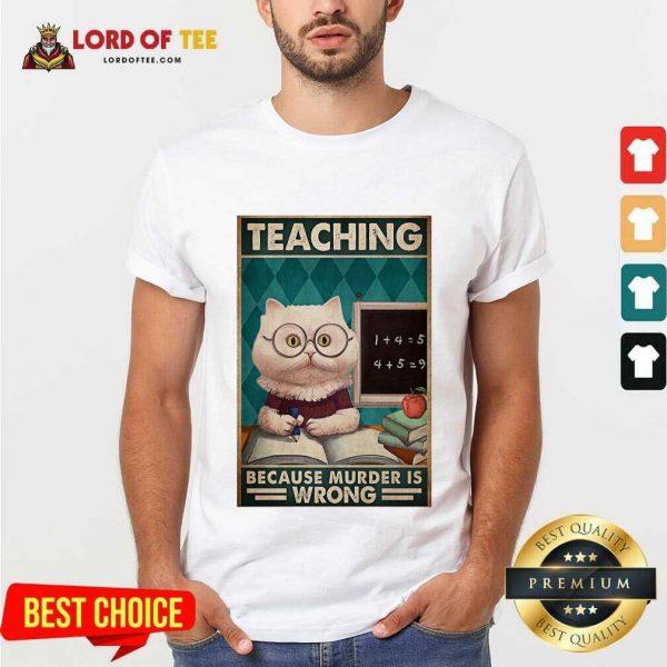 Good Poster Teaching Cat Because Murder Is Wrong Shirt