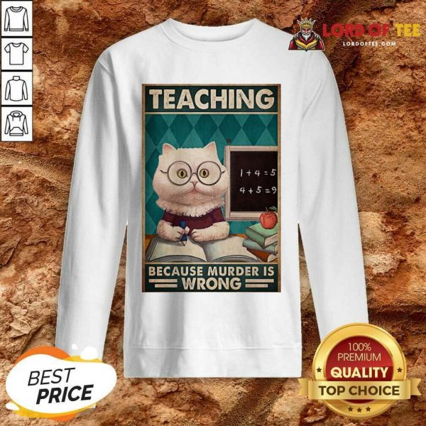 Good Poster Teaching Cat Because Murder Is Wrong Sweatshirt