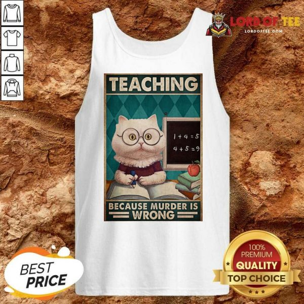 Good Poster Teaching Cat Because Murder Is Wrong Tank Top