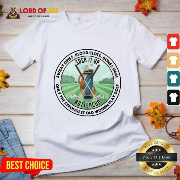 Good Sweat Dries Blood Clots Bones Heal Only The Strongest Old Women Play Golf V-Neck