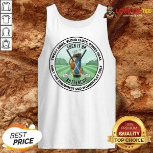 Good Sweat Dries Blood Clots Bones Heal Only The Strongest Old Women Play Golf Tank Top